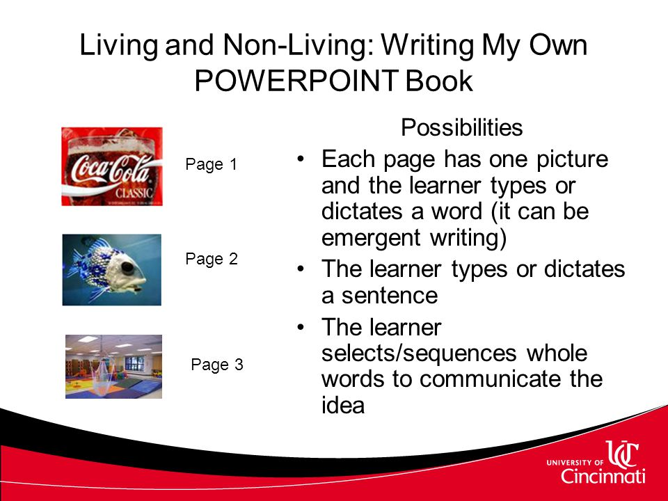 Living and Non-Living: Writing My Own Book Consider allowing students to use cameras to photograph items/events/people of interest, concern, etc. Use