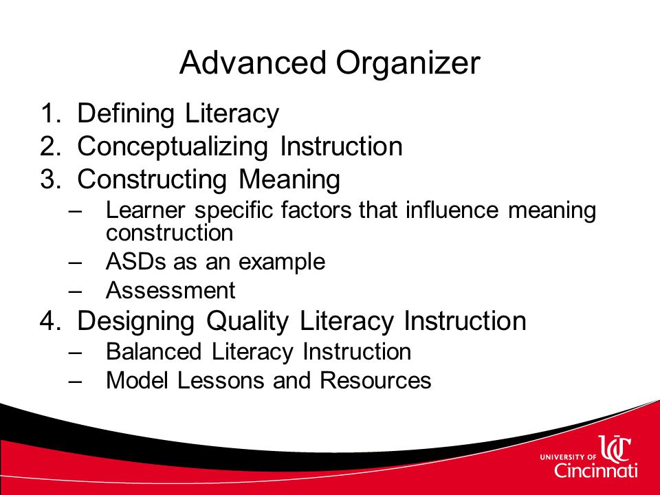 Advanced Organizer 1.Defining Literacy 2.Conceptualizing Instruction 3.Constructing Meaning –Learner specific factors that influence meaning construction –ASDs as an example –Assessment 4.Designing Quality Literacy Instruction –Balanced Literacy Instruction –Model Lessons and Resources