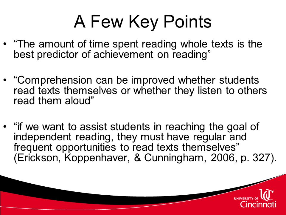 Reading Instruction Combines both teacher selected and student selected materials –Includes daily engagement in silent reading, teacher read alouds, partner reading, etc.