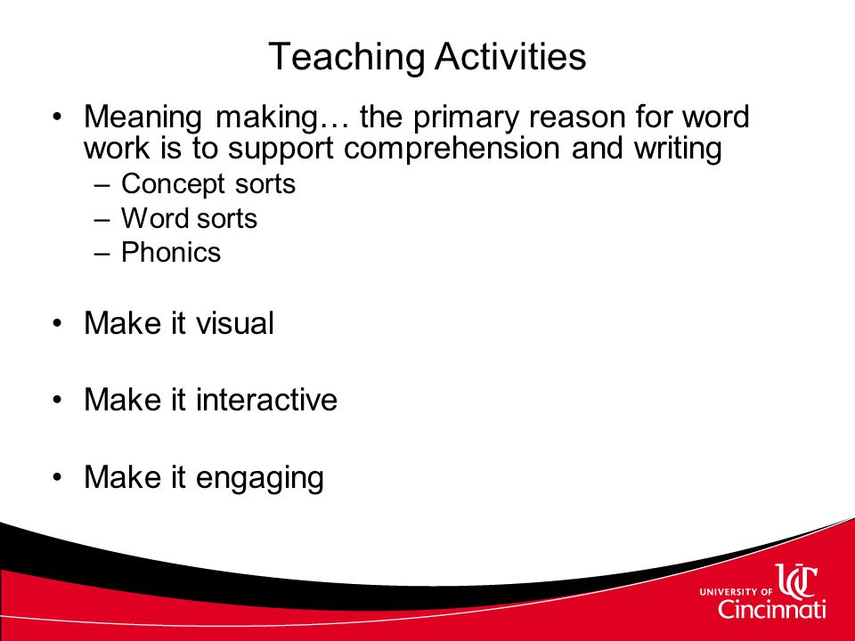 Things to Teach Concepts and categories –Frequently the word work has to begin here Build the concept to teach the vocabulary to create the context Vocabulary Sight words Segmenting and blending