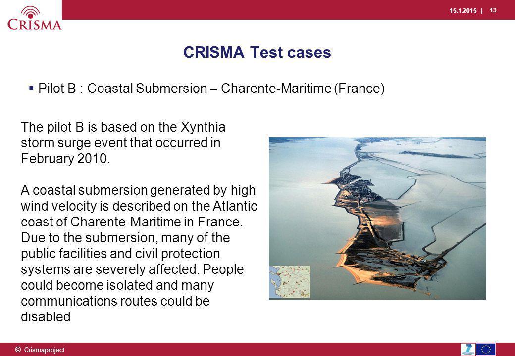 15.1.2015 | 13 © Crismaproject  Pilot B : Coastal Submersion – Charente-Maritime (France) CRISMA Test cases The pilot B is based on the Xynthia storm