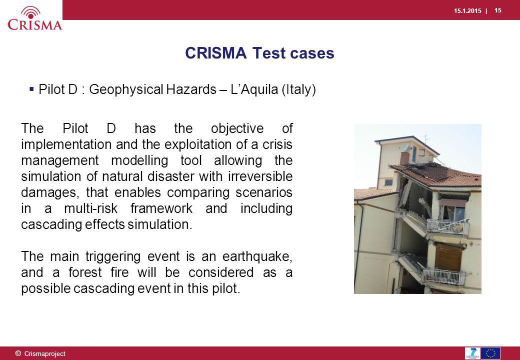 15.1.2015 | 15 © Crismaproject  Pilot D : Geophysical Hazards – L'Aquila (Italy) CRISMA Test cases The Pilot D has the objective of implementation an