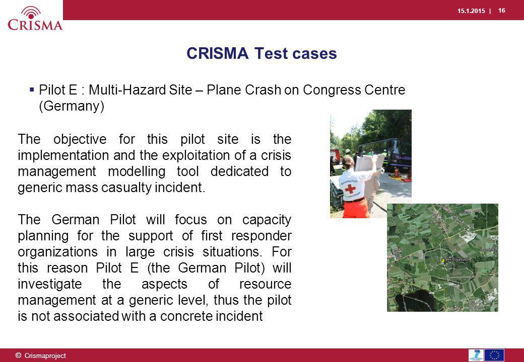 15.1.2015 | 16 © Crismaproject  Pilot E : Multi-Hazard Site – Plane Crash on Congress Centre (Germany) CRISMA Test cases The objective for this pilot