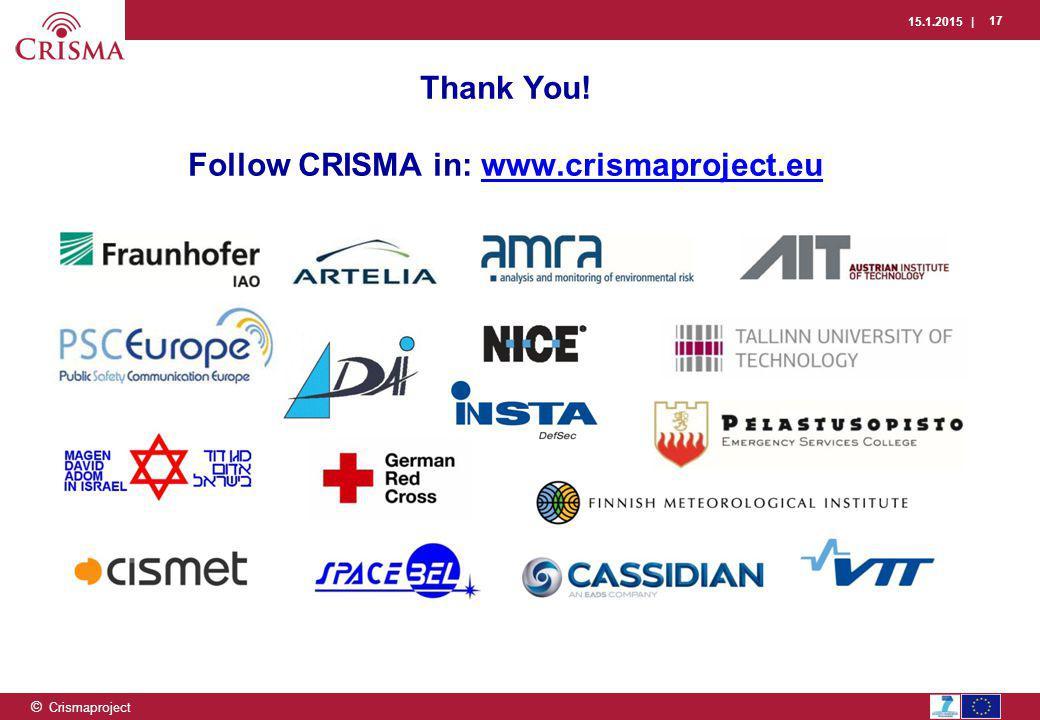 15.1.2015 | 17 © Crismaproject Thank You! Follow CRISMA in: www.crismaproject.euwww.crismaproject.eu