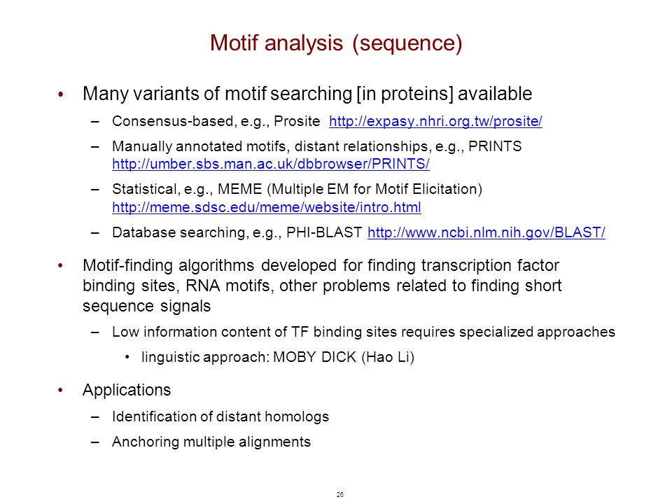 26 Motif analysis (sequence) Many variants of motif searching [in proteins] available –Consensus-based, e.g., Prosite http://expasy.nhri.org.tw/prosit