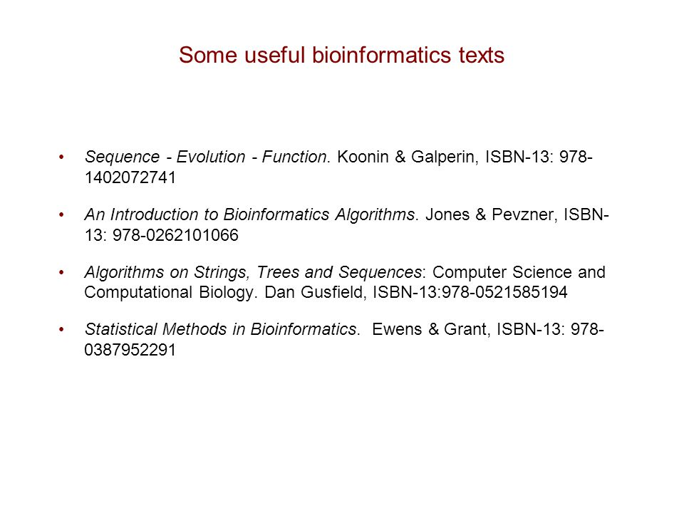 Some useful bioinformatics texts Sequence - Evolution - Function. Koonin & Galperin, ISBN-13: 978- 1402072741 An Introduction to Bioinformatics Algori