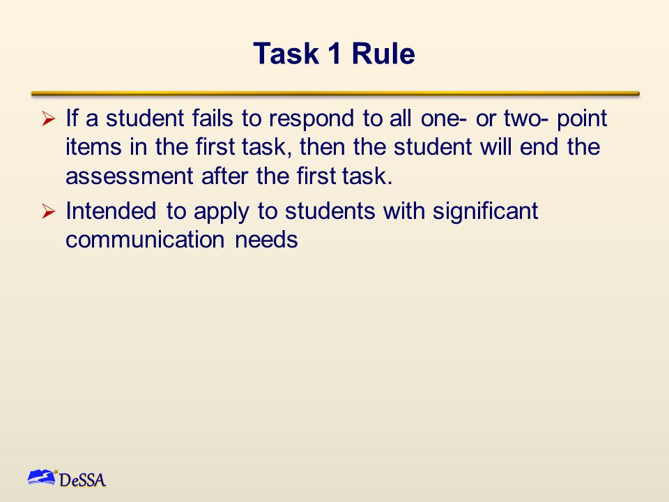 Task 1 Rule  If a student fails to respond to all one- or two- point items in the first task, then the student will end the assessment after the firs