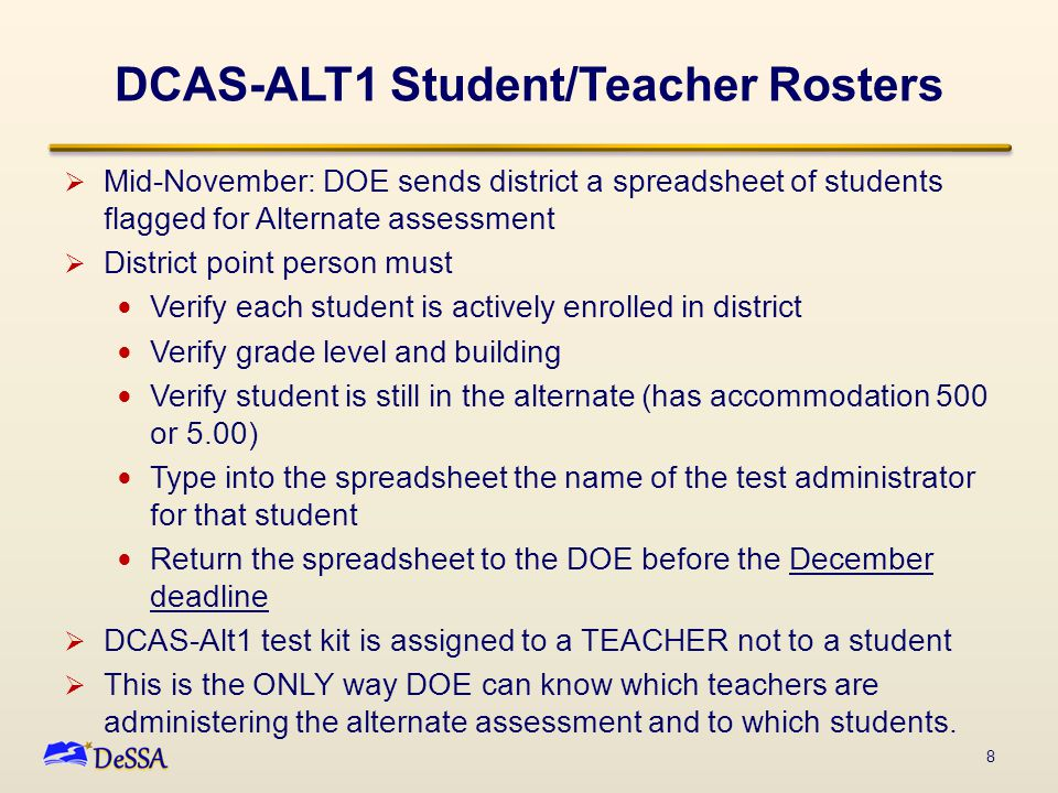 DCAS-ALT1 Student/Teacher Rosters  Mid-November: DOE sends district a spreadsheet of students flagged for Alternate assessment  District point perso