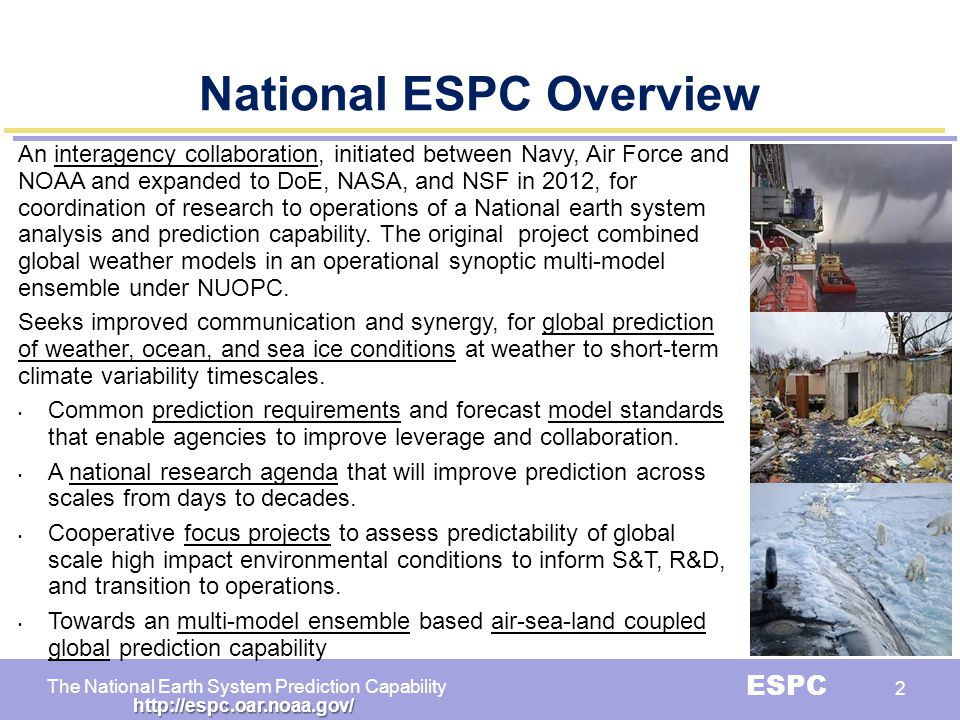 The National Earth System Prediction Capability ESPC 2 National ESPC Overview An interagency collaboration, initiated between Navy, Air Force and NOAA