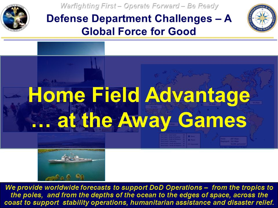 The National Earth System Prediction Capability ESPC 4 Defense Department Challenges – A Global Force for Good 4 We provide worldwide forecasts to sup