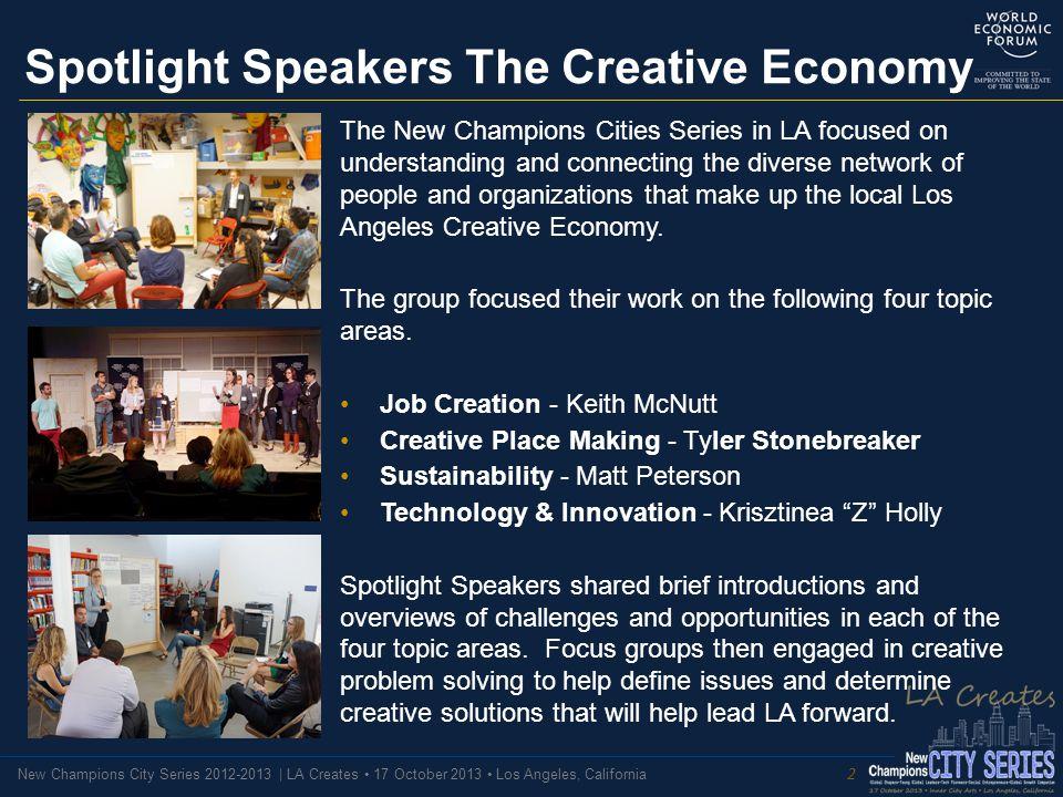 New Champions City Series 2012-2013 | LA Creates 17 October 2013 Los Angeles, California Spotlight Speakers The Creative Economy The New Champions Cit