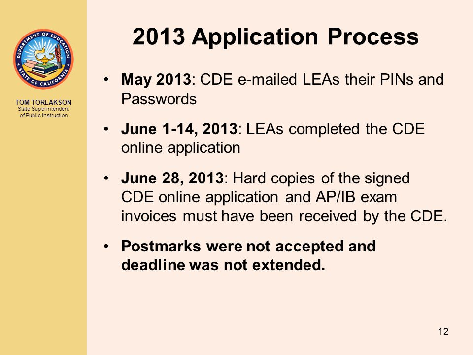 TOM TORLAKSON State Superintendent of Public Instruction 2013 Application Process May 2013: CDE e-mailed LEAs their PINs and Passwords June 1-14, 2013