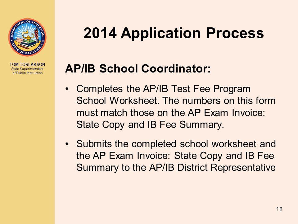 TOM TORLAKSON State Superintendent of Public Instruction 2014 Application Process AP/IB School Coordinator: Completes the AP/IB Test Fee Program Schoo