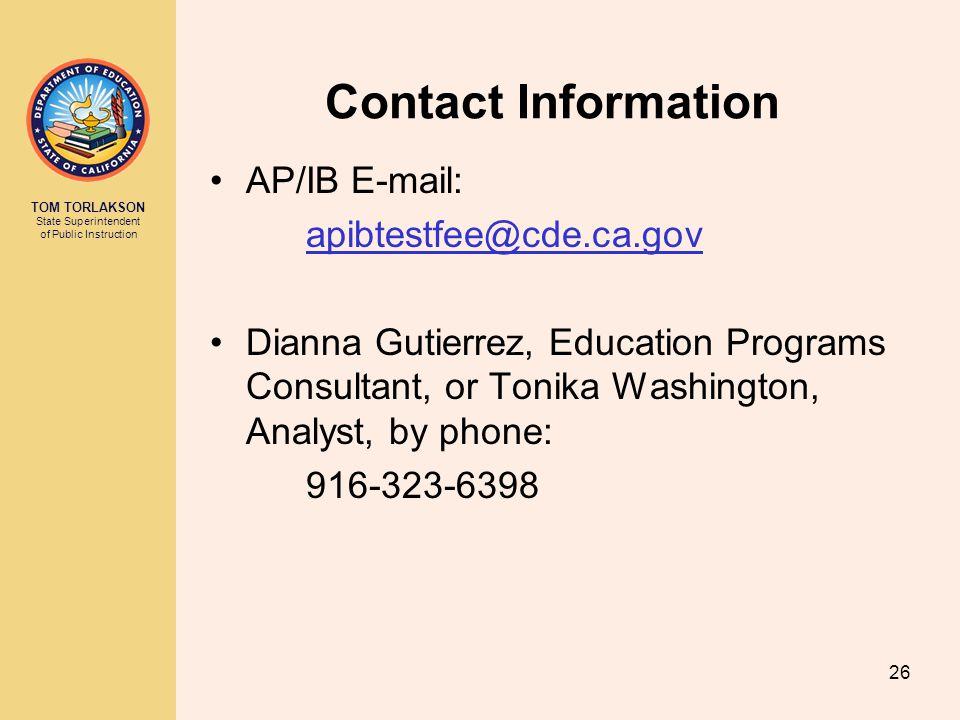 TOM TORLAKSON State Superintendent of Public Instruction Contact Information AP/IB E-mail: apibtestfee@cde.ca.gov Dianna Gutierrez, Education Programs