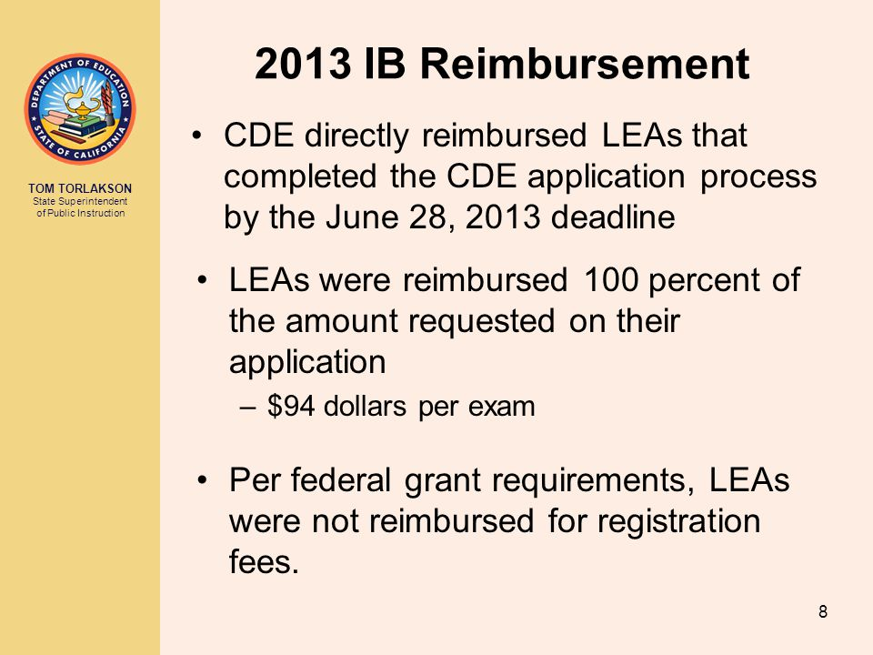 TOM TORLAKSON State Superintendent of Public Instruction 2013 IB Reimbursement CDE directly reimbursed LEAs that completed the CDE application process