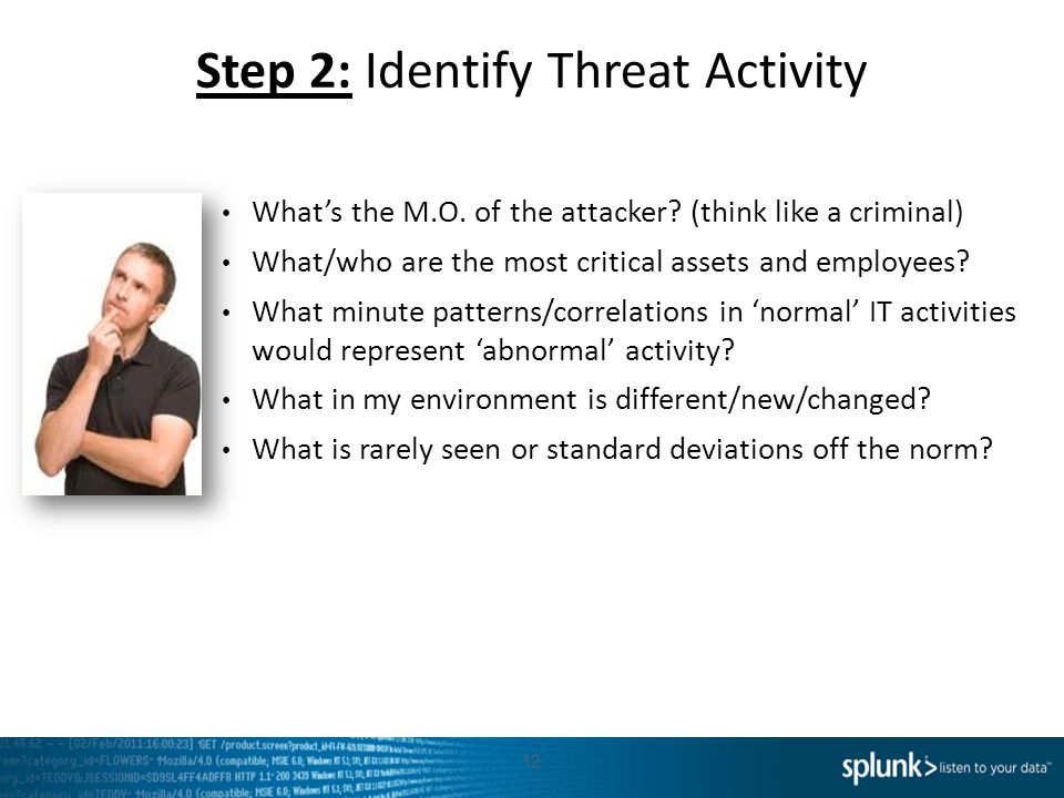 Step 2: Identify Threat Activity 12 What's the M.O. of the attacker? (think like a criminal) What/who are the most critical assets and employees? What