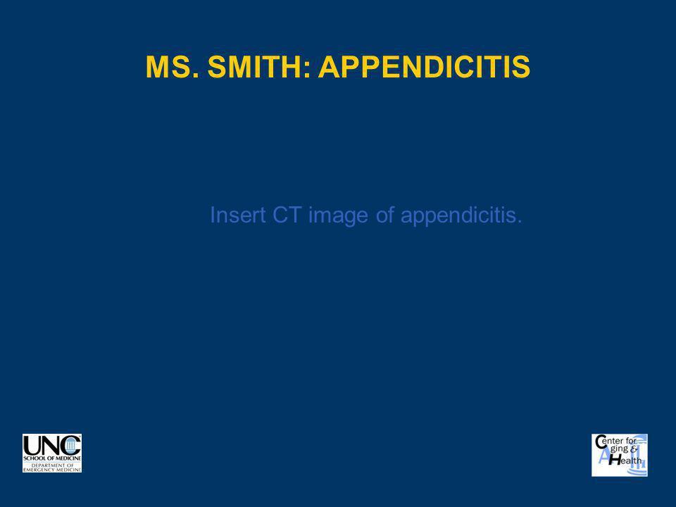 MS. SMITH: APPENDICITIS Insert CT image of appendicitis.