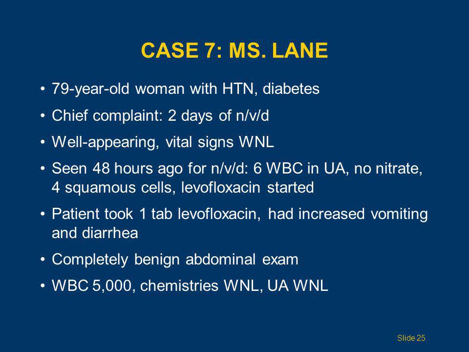CASE 7: MS. LANE 79-year-old woman with HTN, diabetes Chief complaint: 2 days of n/v/d Well-appearing, vital signs WNL Seen 48 hours ago for n/v/d: 6