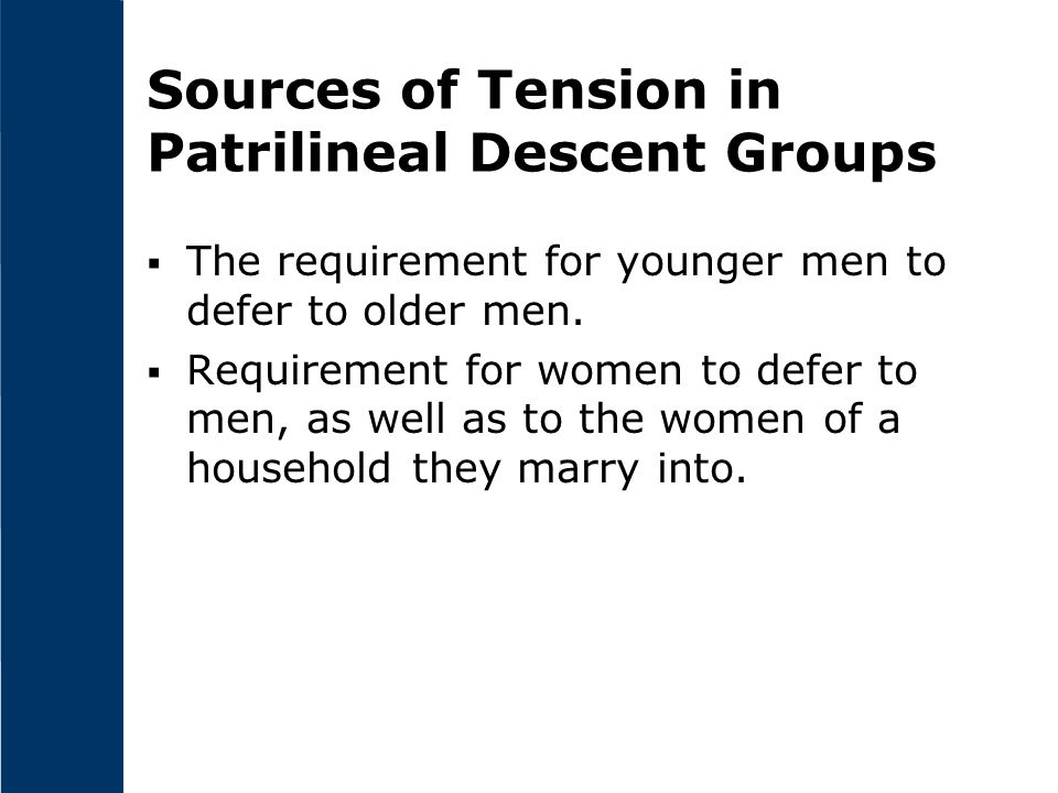Matrilineal Descent Groups  Descent is traced through the female line.