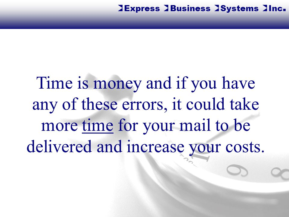 Time is money and if you have any of these errors, it could take more time for your mail to be delivered and increase your costs.