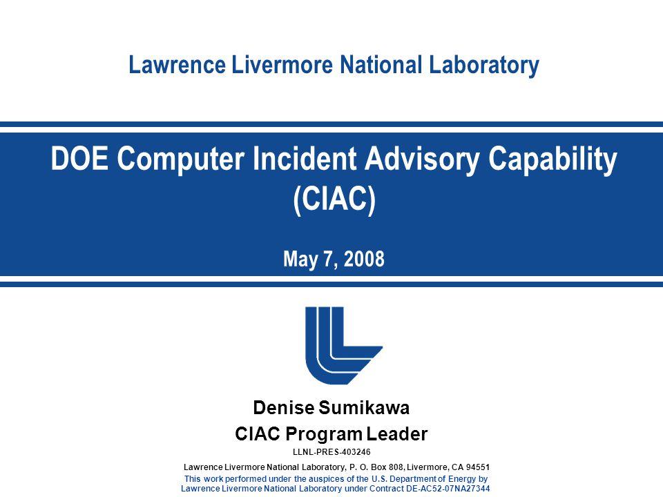 Lawrence Livermore National Laboratory Denise Sumikawa CIAC Program Leader LLNL-PRES-403246 Lawrence Livermore National Laboratory, P.