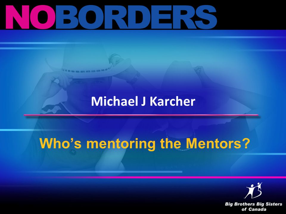 Michael J Karcher Who's mentoring the Mentors