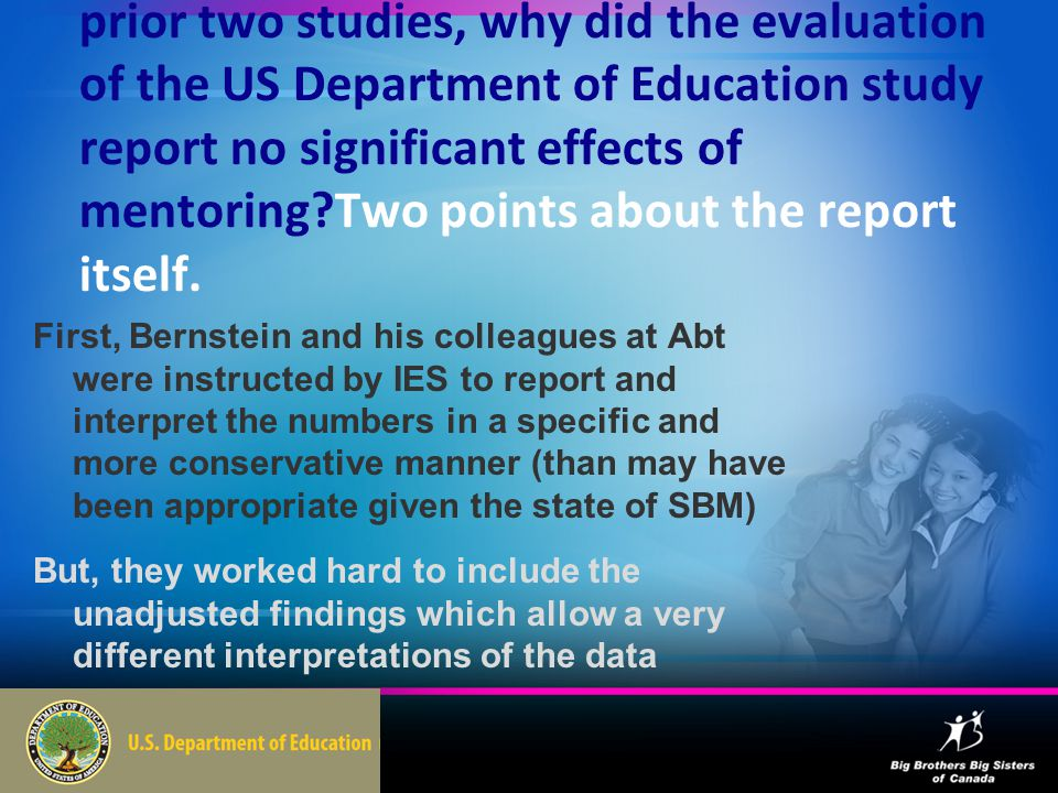 Given positive effects reported by these prior two studies, why did the evaluation of the US Department of Education study report no significant effects of mentoring Two points about the report itself.