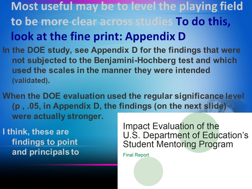 Most useful may be to level the playing field to be more clear across studies To do this, look at the fine print: Appendix D In the DOE study, see Appendix D for the findings that were not subjected to the Benjamini-Hochberg test and which used the scales in the manner they were intended (validated).