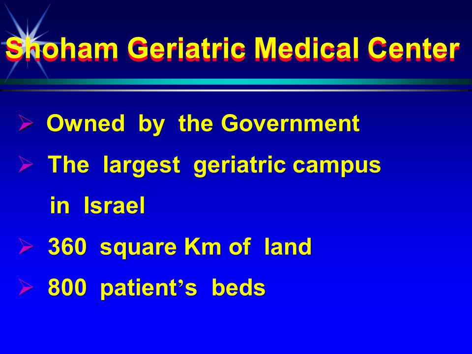 The Shoham Geriatric Medical Center, Pardes-Hanna, ISRAEL The Shoham Geriatric Medical Center, Pardes-Hanna, ISRAEL Thank You .
