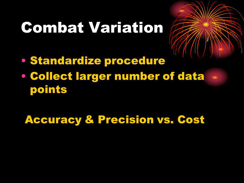 Combat Variation Standardize procedure Collect larger number of data points Accuracy & Precision vs.