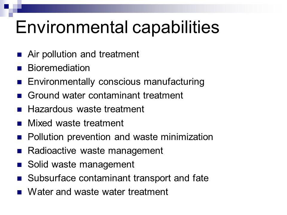 Environmental capabilities Air pollution and treatment Bioremediation Environmentally conscious manufacturing Ground water contaminant treatment Hazar