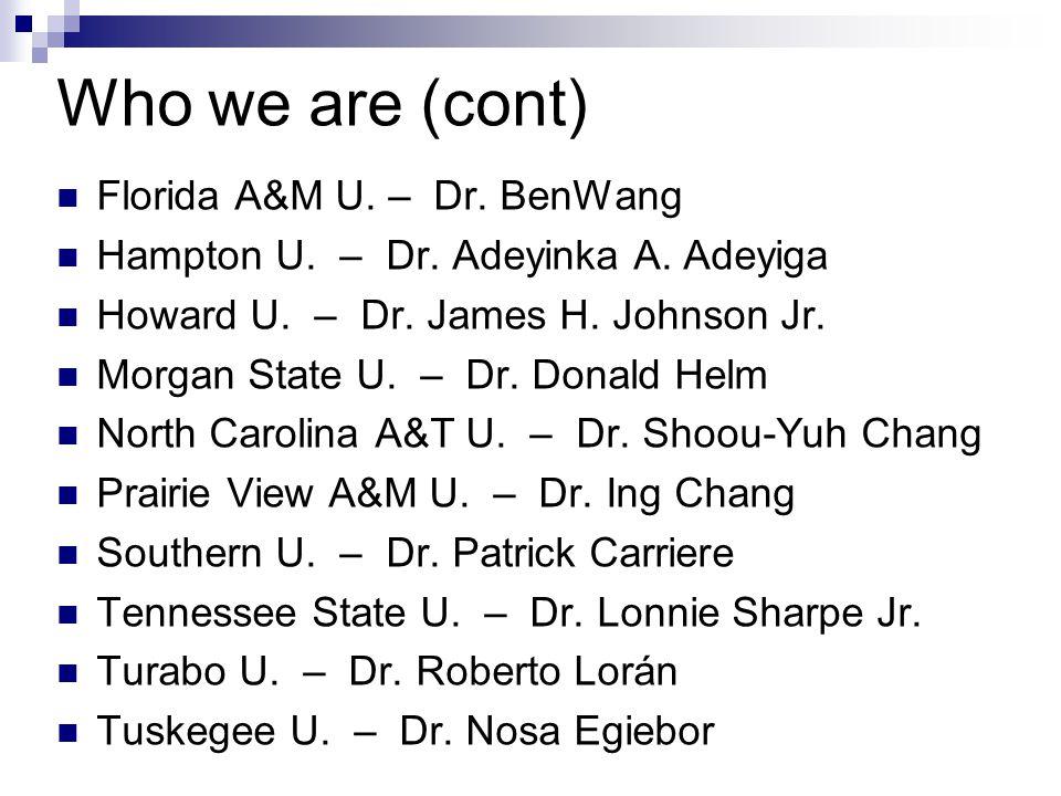 Who we are (cont) Florida A&M U.– Dr. BenWang Hampton U.
