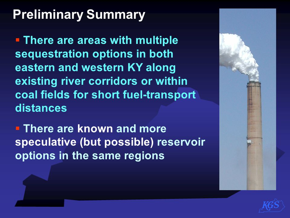 Preliminary Summary  There are areas with multiple sequestration options in both eastern and western KY along existing river corridors or within coal