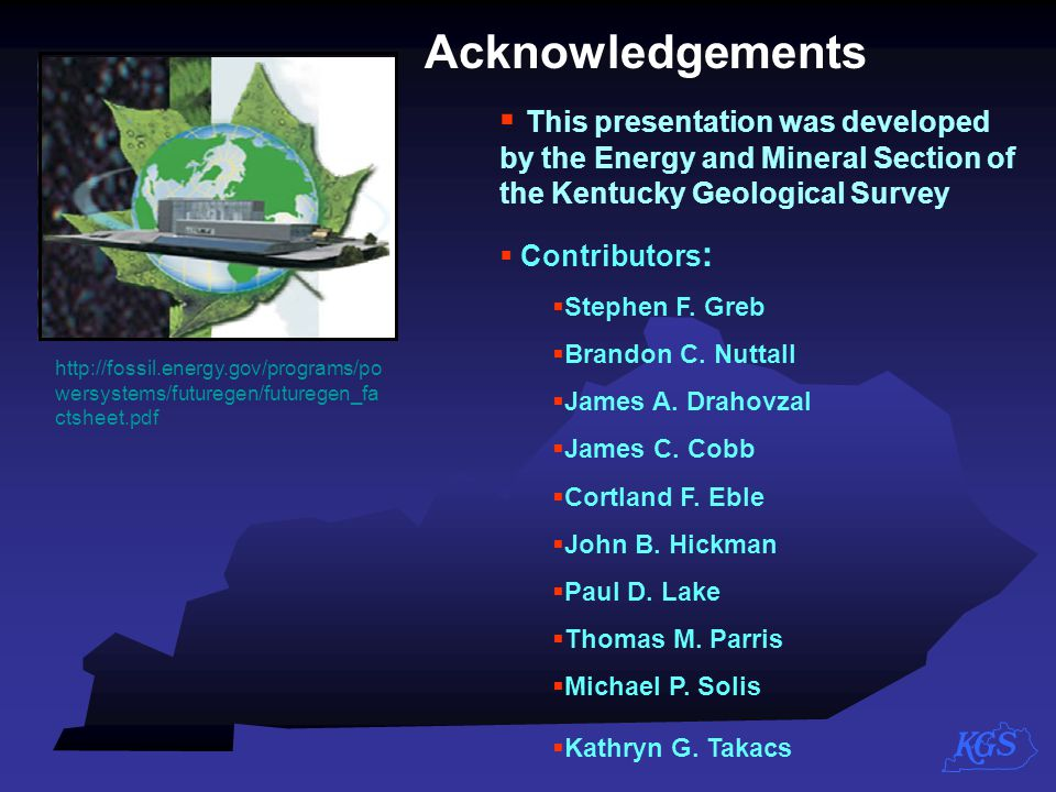 Acknowledgements http://fossil.energy.gov/programs/po wersystems/futuregen/futuregen_fa ctsheet.pdf  This presentation was developed by the Energy an