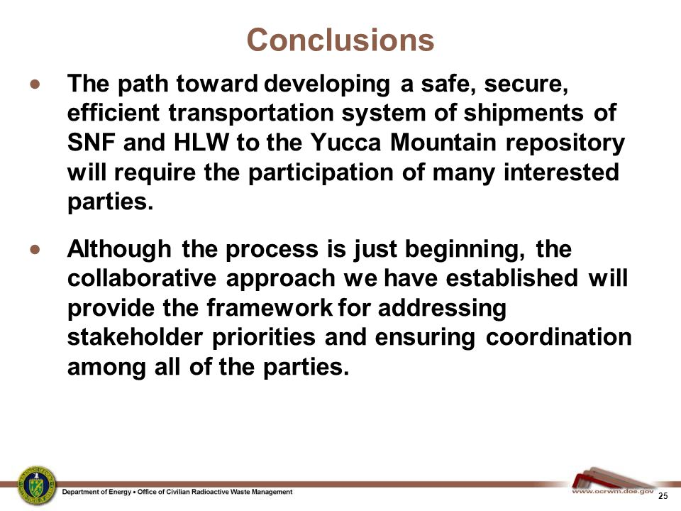 25 Conclusions  The path toward developing a safe, secure, efficient transportation system of shipments of SNF and HLW to the Yucca Mountain reposito