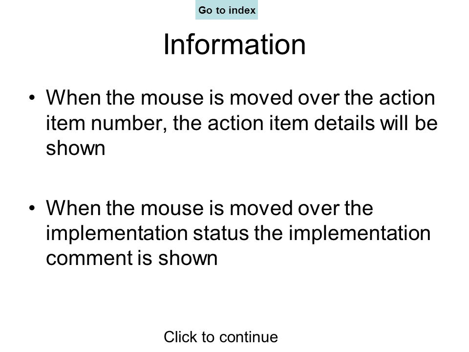 Information When the mouse is moved over the action item number, the action item details will be shown When the mouse is moved over the implementation