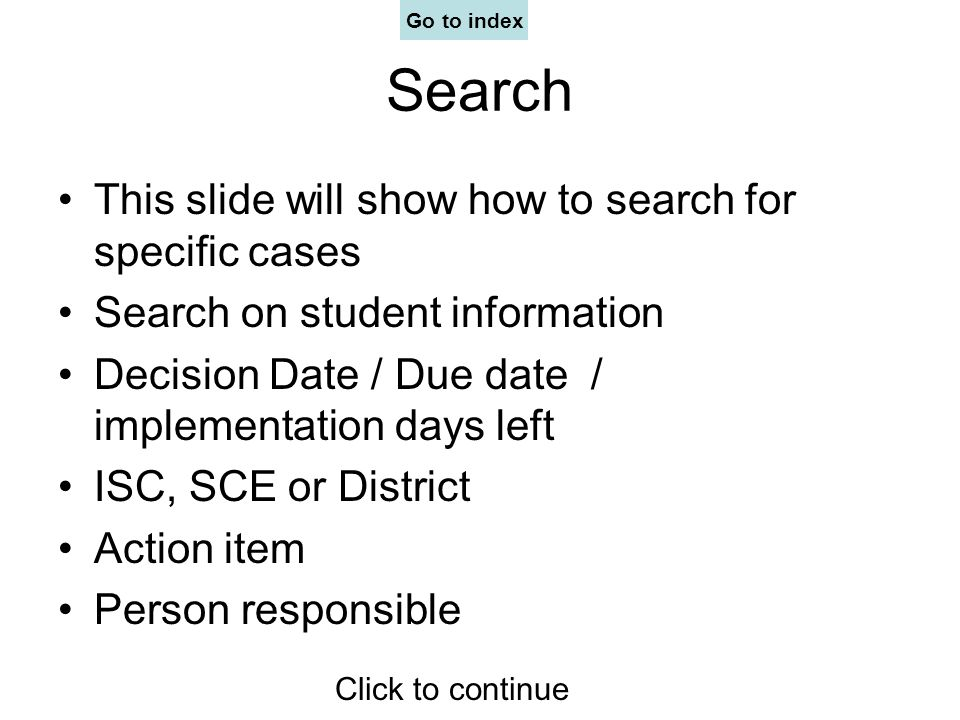 Search This slide will show how to search for specific cases Search on student information Decision Date / Due date / implementation days left ISC, SC