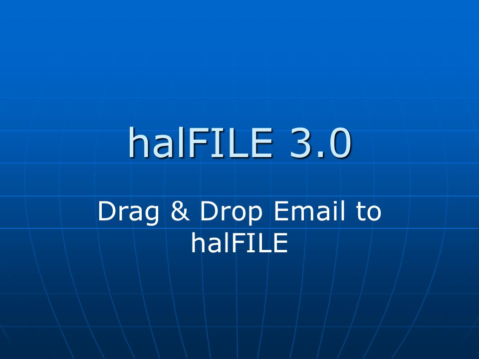halFILE 3.0 Drag & Drop Email to halFILE