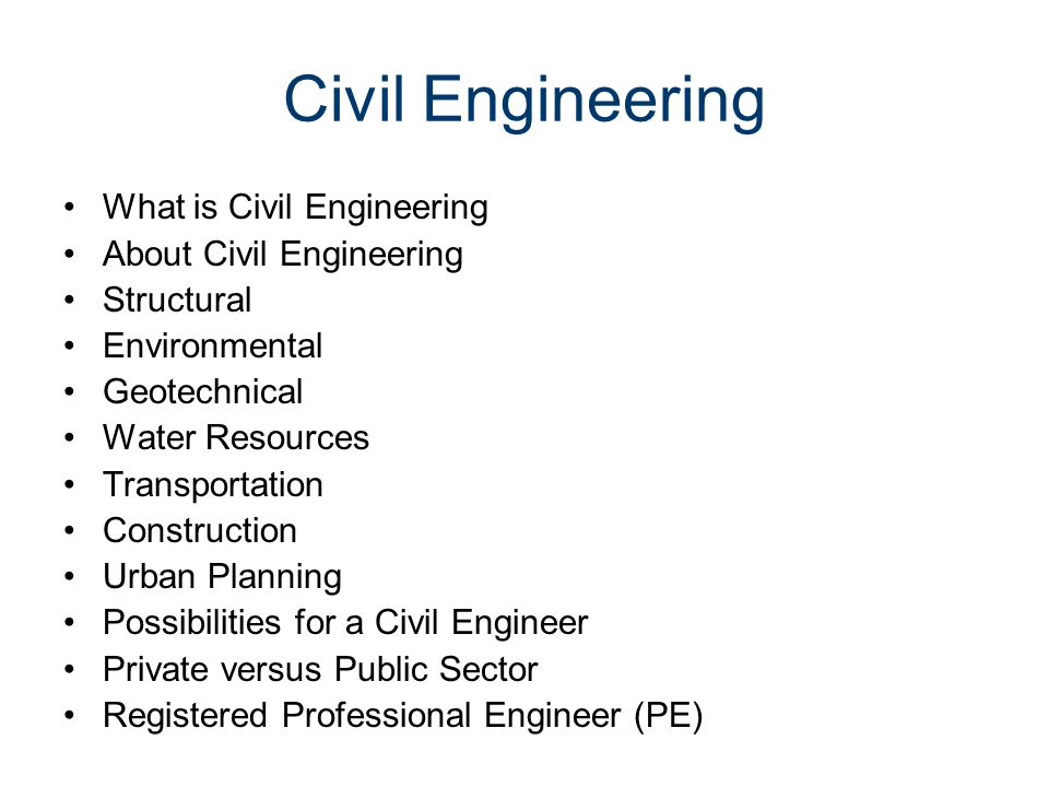 Civil Engineering What is Civil Engineering About Civil Engineering Structural Environmental Geotechnical Water Resources Transportation Construction
