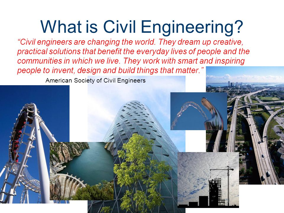 What is Civil Engineering. Civil engineers are changing the world.