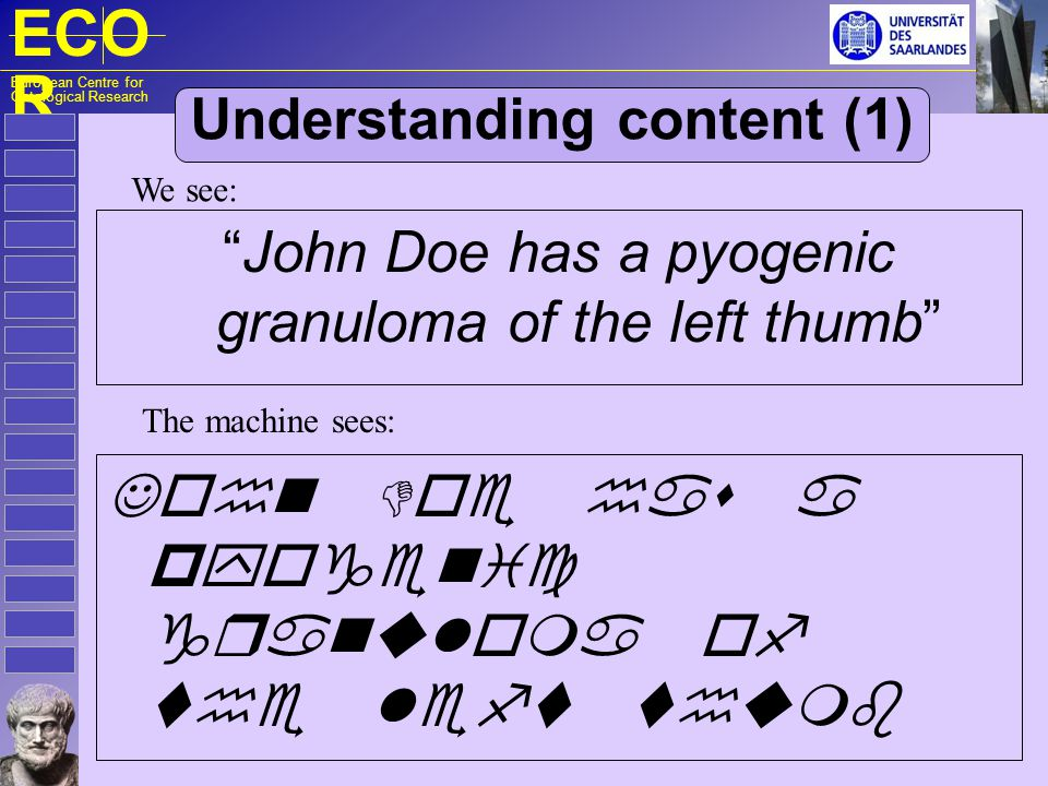 ECO R European Centre for Ontological Research Understanding content (1) John Doe has a pyogenic granuloma of the left thumb We see:     The machine sees: