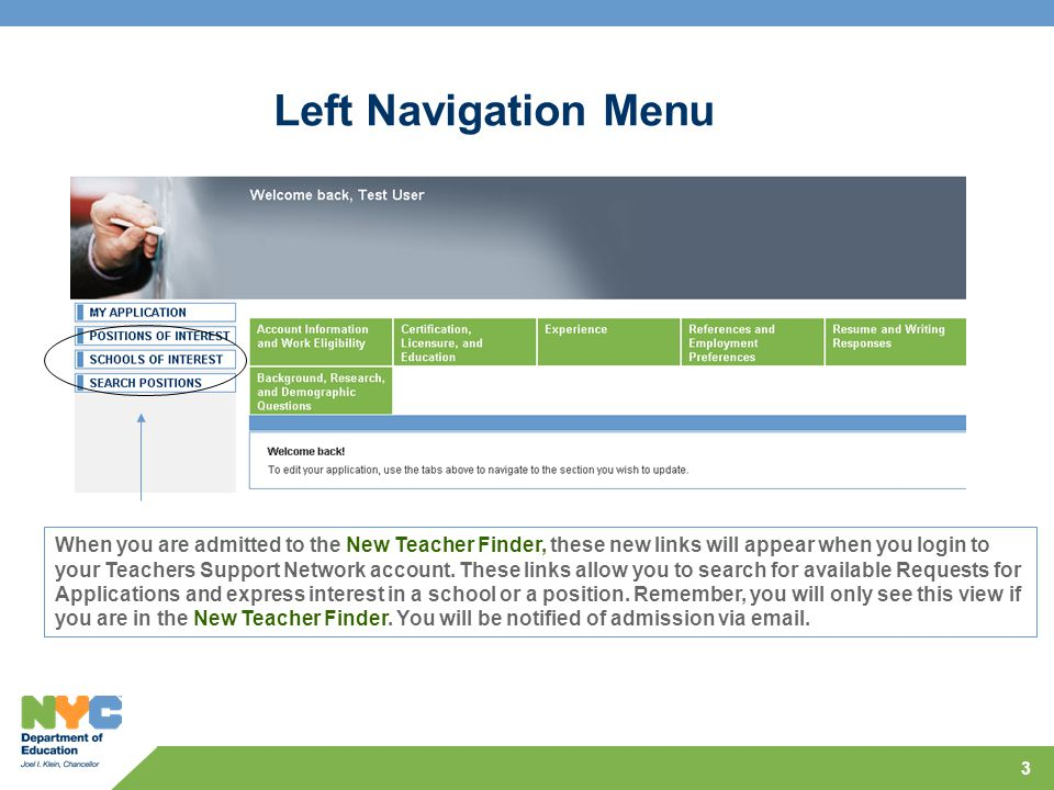 3 Left Navigation Menu When you are admitted to the New Teacher Finder, these new links will appear when you login to your Teachers Support Network account.