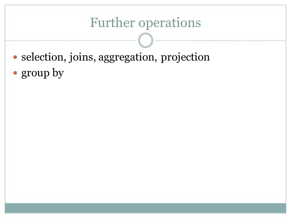 Further operations selection, joins, aggregation, projection group by