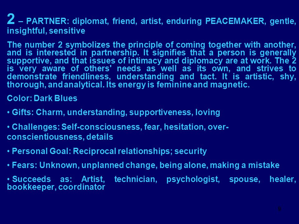 9 2 – PARTNER: diplomat, friend, artist, enduring PEACEMAKER, gentle, insightful, sensitive The number 2 symbolizes the principle of coming together w