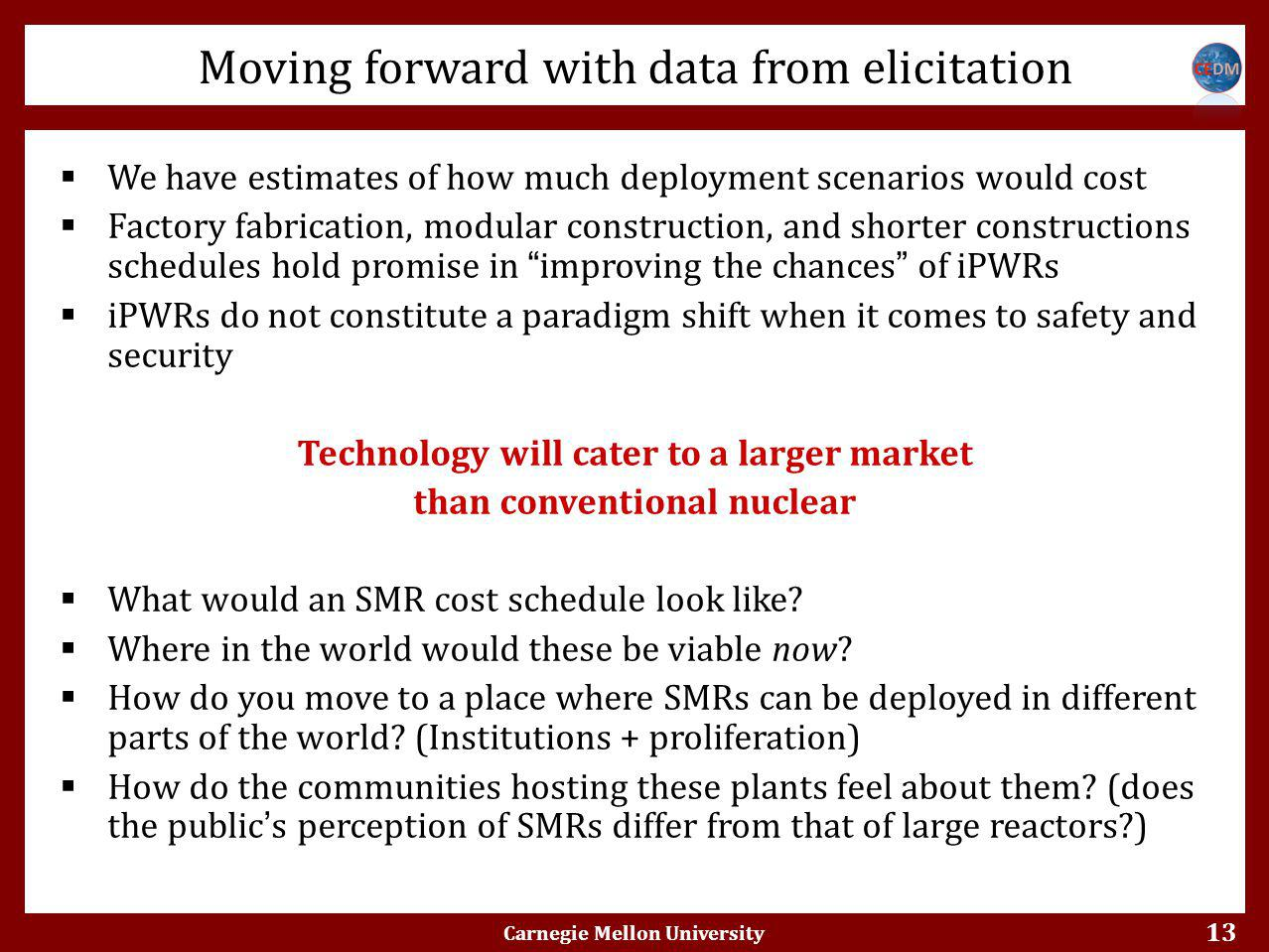 13  We have estimates of how much deployment scenarios would cost  Factory fabrication, modular construction, and shorter constructions schedules hold promise in improving the chances of iPWRs  iPWRs do not constitute a paradigm shift when it comes to safety and security Technology will cater to a larger market than conventional nuclear  What would an SMR cost schedule look like.