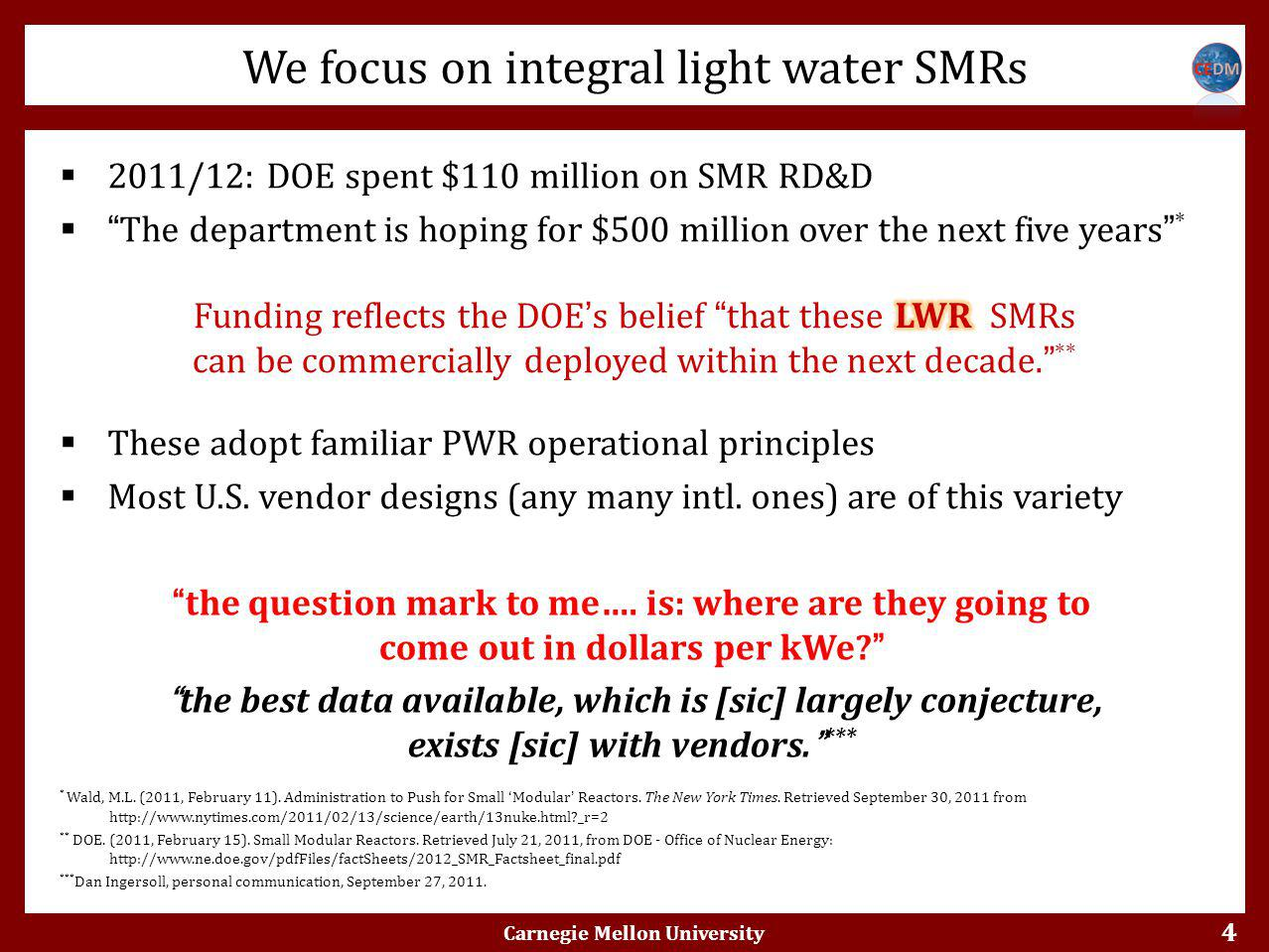 4  2011/12: DOE spent $110 million on SMR RD&D  The department is hoping for $500 million over the next five years *  These adopt familiar PWR operational principles  Most U.S.