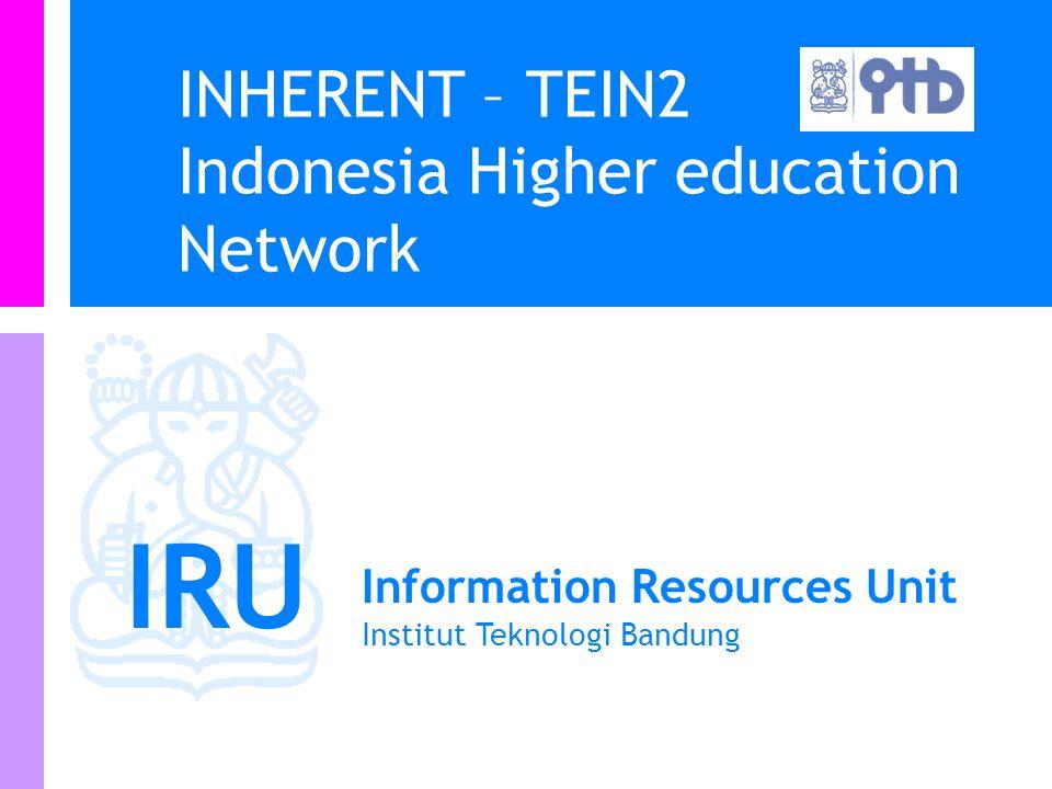 IRU Information Resources Unit Institut Teknologi Bandung INHERENT – TEIN2 Indonesia Higher education Network