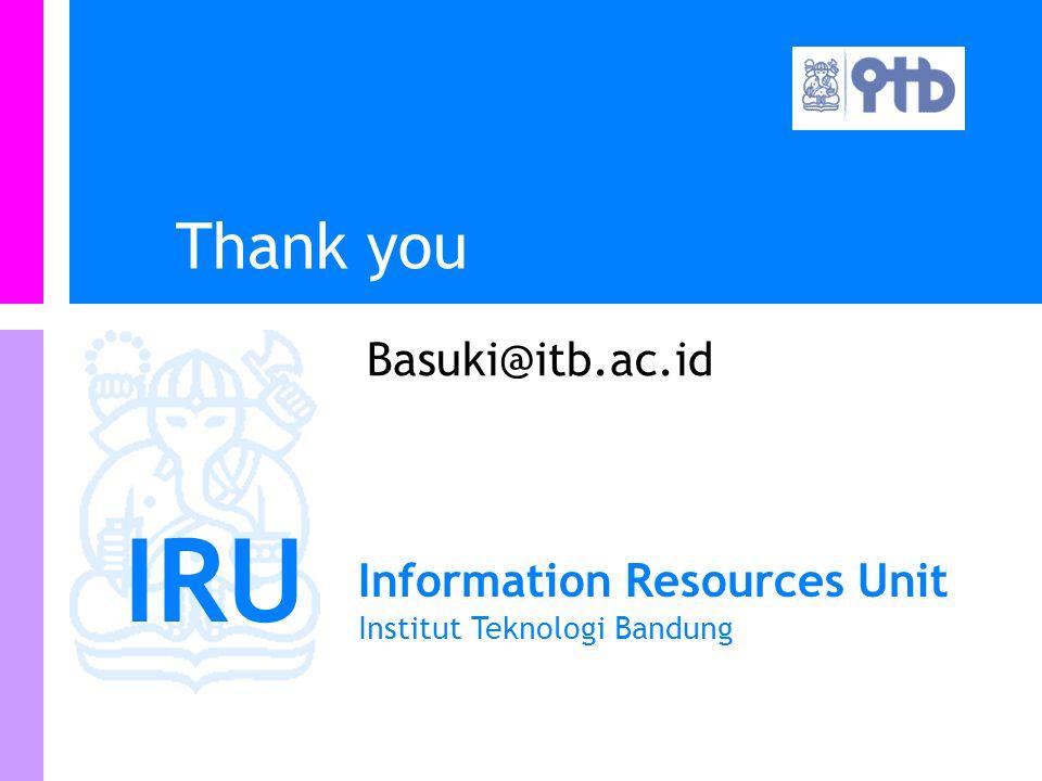 IRU Information Resources Unit Institut Teknologi Bandung Thank you Basuki@itb.ac.id