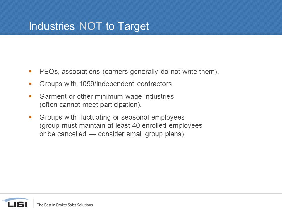 Industries NOT to Target  PEOs, associations (carriers generally do not write them).