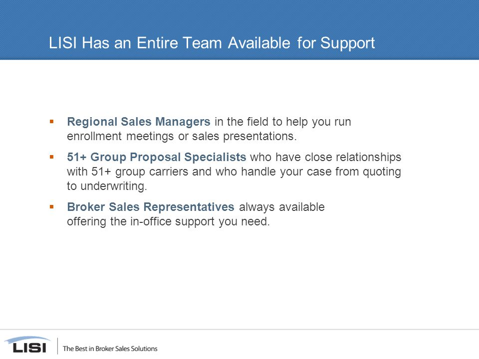 LISI Has an Entire Team Available for Support  Regional Sales Managers in the field to help you run enrollment meetings or sales presentations.
